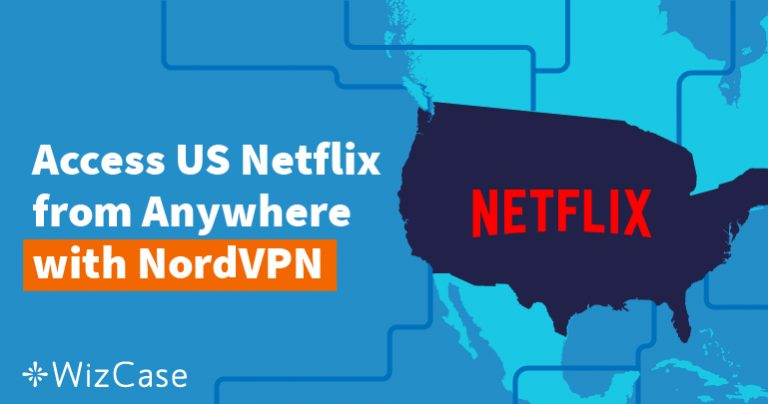 How to Watch American Netflix From Outside the US Wizcase