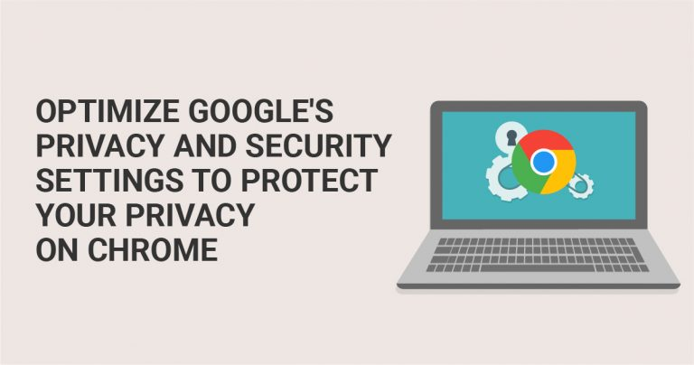Optimize Google's Privacy and Security settings to Protect Your Privacy on Chrome