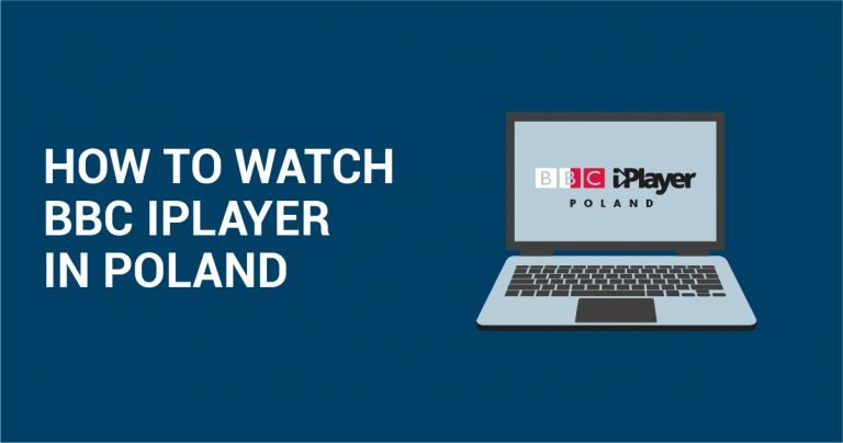 4 Easy (and CHEAP) Ways to Watch the BBC iPlayer in Poland