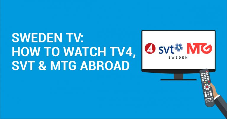 Sweden TV: How to watch TV4, SVT & MTG abroad?