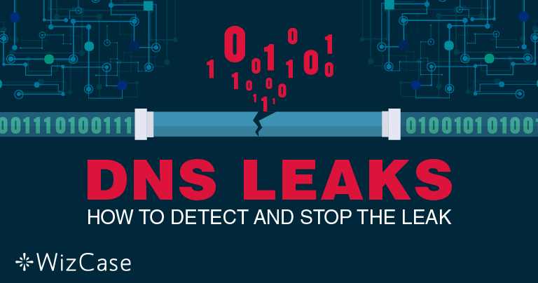 DNS Leaks: Ultimate Guide to Finding and Fixing them in 2021