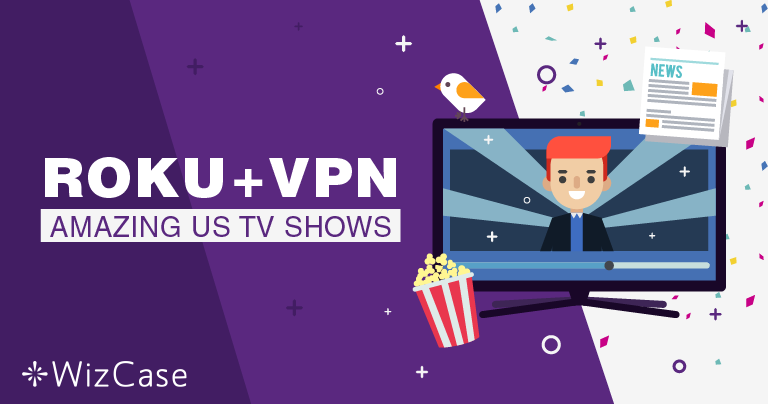 Roku & VPN – The Best to Use & How to Easily Install in 2020
