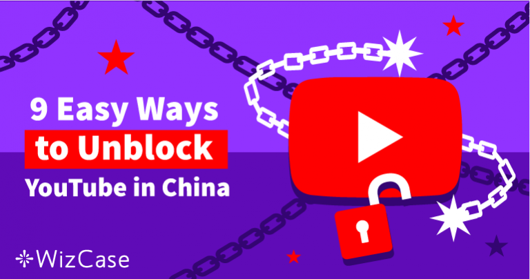 9 Easy Ways to Unblock YouTube in China in 2020