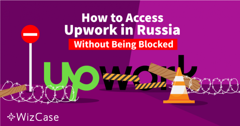 How to Access Upwork in Russia Without Being Blocked