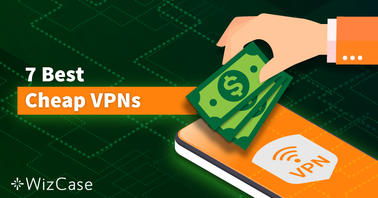 7 Best Cheap (Yet Reliable) VPNs in 2021 — Less Than $4