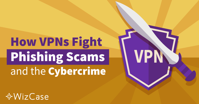 How VPNs Fight Phishing Scams and Other Cybercrime