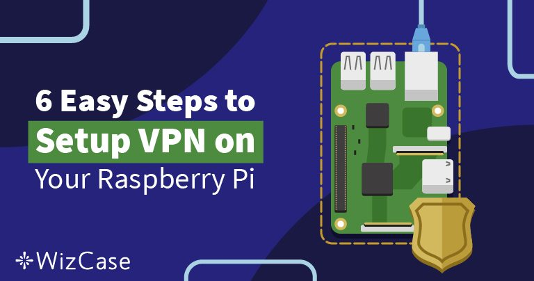6 Easy Steps to Setup VPN on Your Raspberry Pi