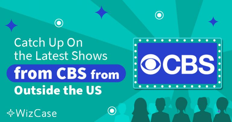 Stream CBS Shows from Anywhere in 3 Easy Steps (Tested 2019) Wizcase