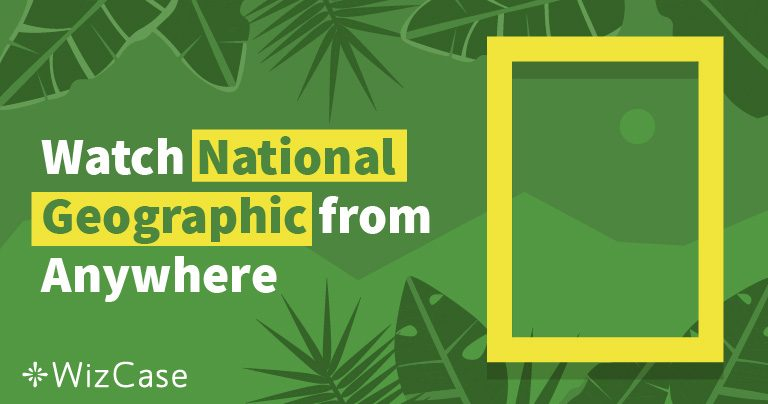 How to Stream National Geographic Anywhere Around the World