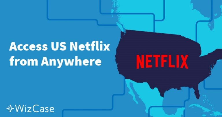 How to Watch American Netflix From Anywhere (Tested September 2019)
