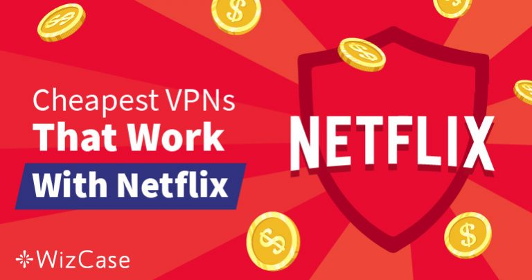 Best Cheap VPNs for Netflix To Bypass Geoblocks – Guaranteed