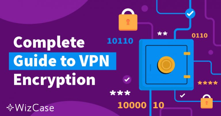 A Complete Guide to VPN Encryption