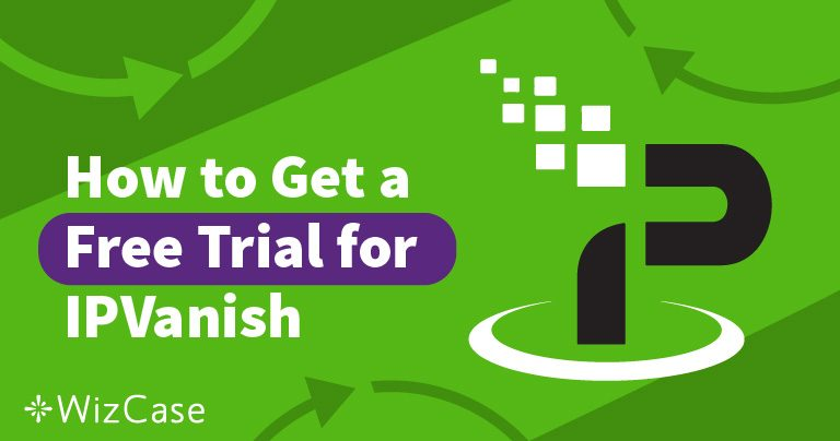 Get IPVanish Free Trial for 7 days – Here's How! Wizcase