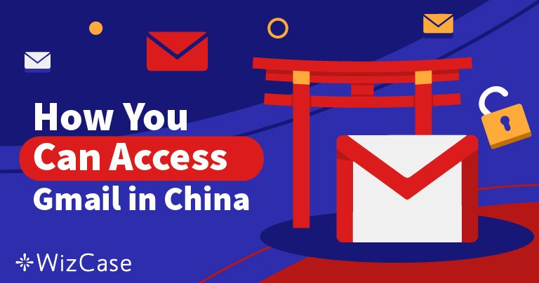 How to Access Gmail in China
