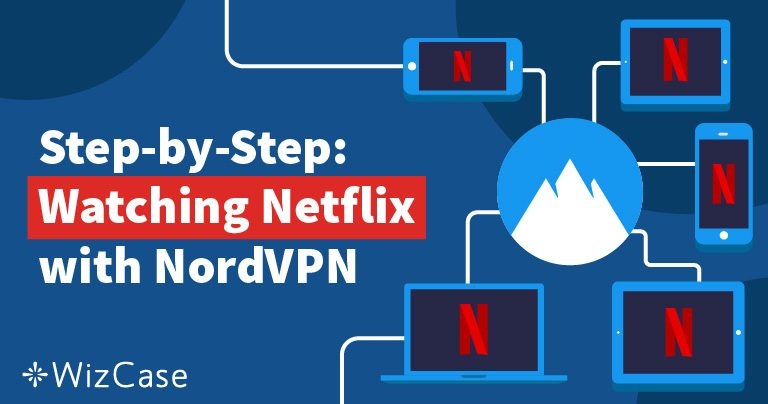 Unblocking Netflix With NordVPN is Quick, Cheap, & Easy Wizcase