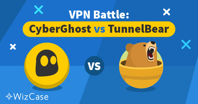 CyberGhost Vs  TunnelBear: A Look at Your Best Option for