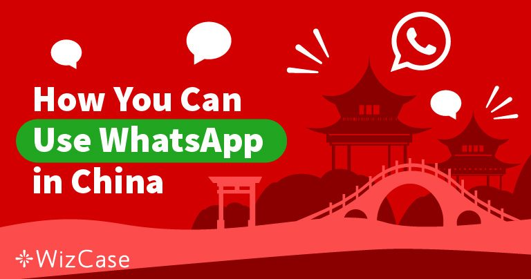 Unblocking WhatsApp in China for Free Wizcase