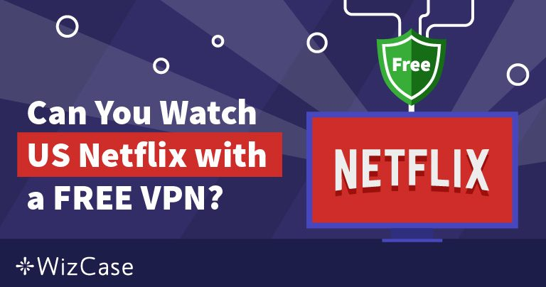 Can You Use a Free VPN to Stream Netflix? (Updated March 2019) Wizcase