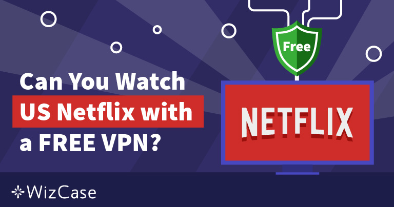 Can You Use a Free VPN to Stream Netflix? (Updated September