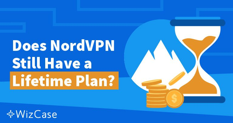 NordVPN Lifetime Plan: Can You Still Get it and How in 2021