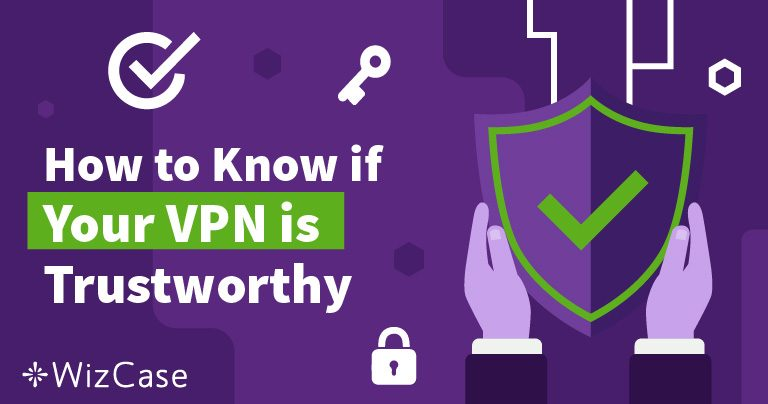 How to Know If You Can Trust Your VPN Wizcase