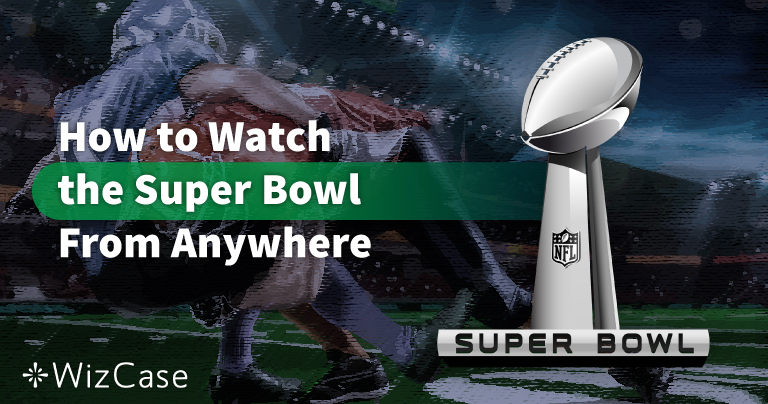 How to Watch the 2020 Super Bowl Live From Anywhere