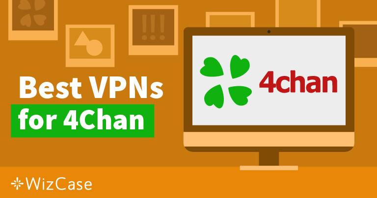 3 Best VPNs to be REALLY Anonymous on 4Chan in 2019