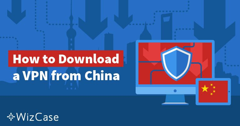 5 Ways to Get a VPN if You're Already in China in 2019