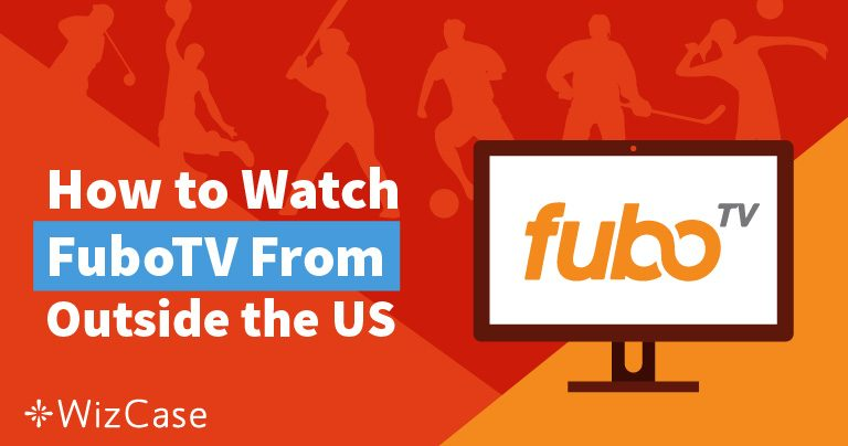 How to Watch fuboTV From Anywhere (Updated 2020) Wizcase