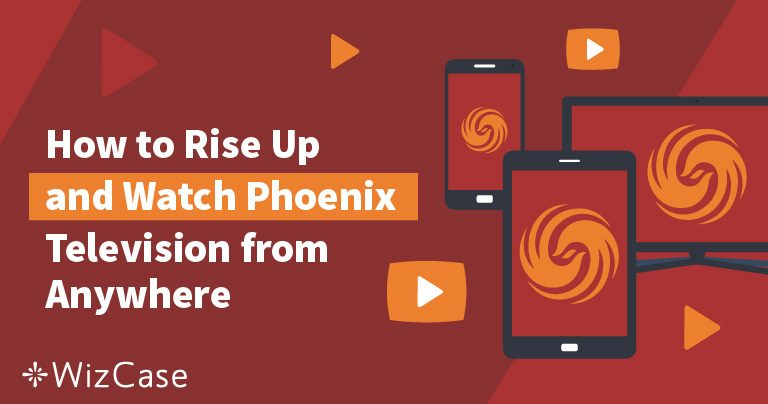 How to Rise Up and Watch Phoenix Television from Anywhere