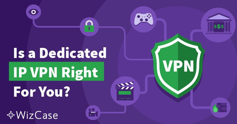 6 Reasons that You Should Use a Dedicated IP VPN in 2020