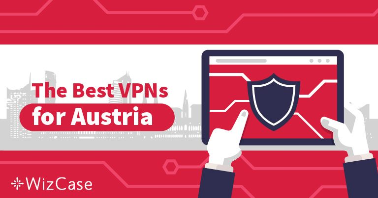 3 Best VPNs for Austria to Unblock Any Website in 2019 Wizcase
