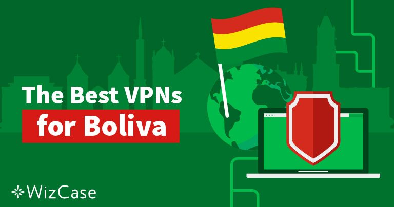 3 Best VPNs for Bolivia to Stay Anonymous Online in 2019 Wizcase