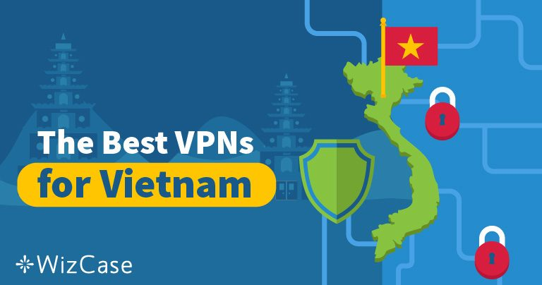 4 Best VPNs for Vietnam to Avoid Online Censorship in 2019 Wizcase