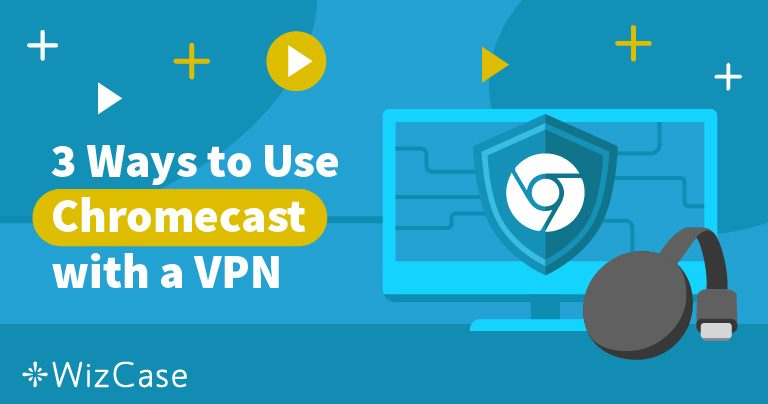 5 Best VPNs for Chromecast with Fastest Streaming 2019