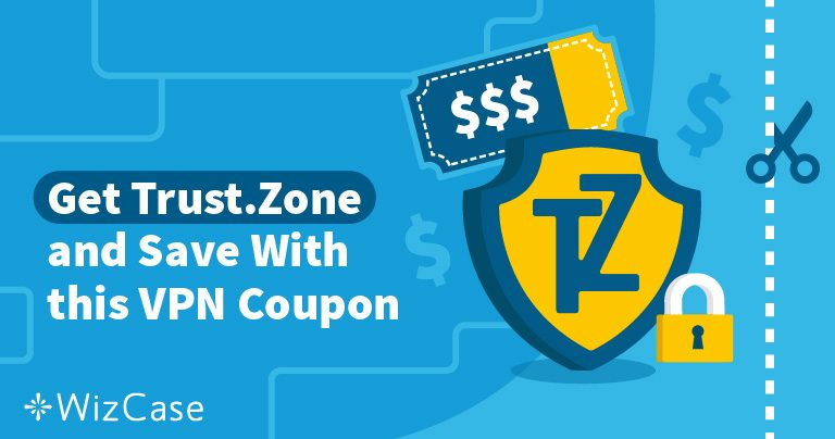 Valid Trust.Zone VPN Coupon: Save up to 71% Today (Tested August 2020)