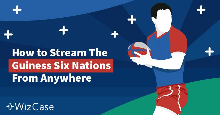 3 Ways To Stream The Guinness Six Nations For Free From Anywhere Wizcase