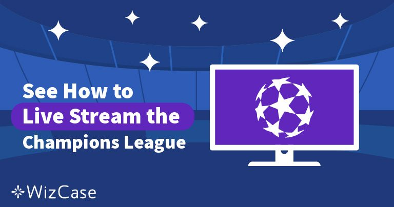 How to Watch the 2021 UEFA Champions League From Anywhere