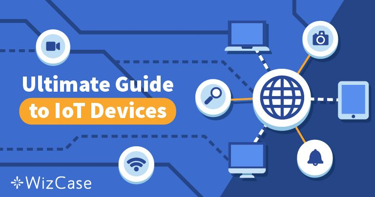 Ultimate Guide to Everything IoT & How to Protect Them in 2019