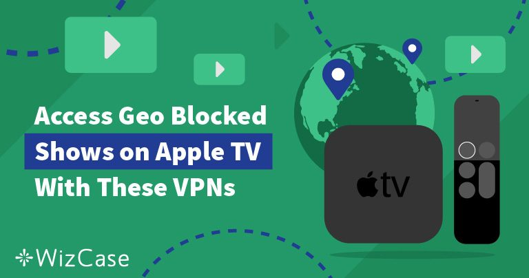 Best VPNs for Apple TV + Installation Guide (Updated May 2019)
