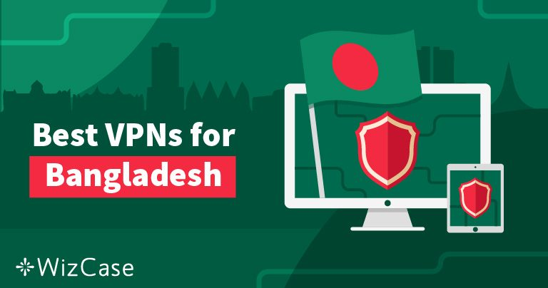 5 Best VPNs for Bangladesh
