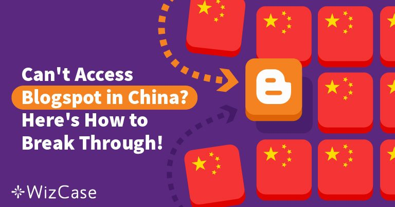 Can't Access Blogspot in China? Here's How to Break Through! Wizcase