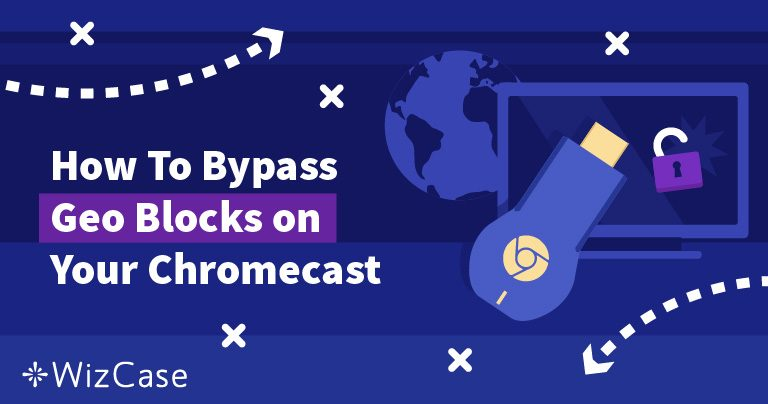 3 Ways You Can Use a VPN With Chromecast – Updated 2021