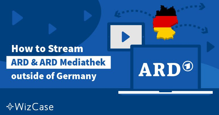 Bypass Geo-Blocks and Watch ARD and ARD Mediathek Outside Germany Wizcase