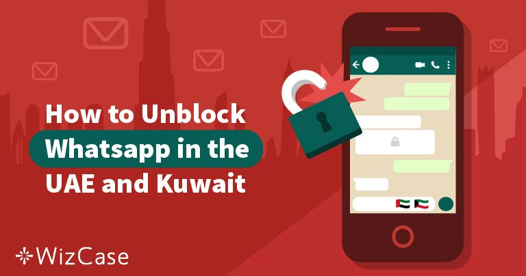 How to Unblock WhatsApp in UAE and Kuwait