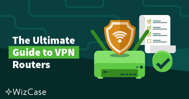Setting up a VPN Router: The Ultimate Guide