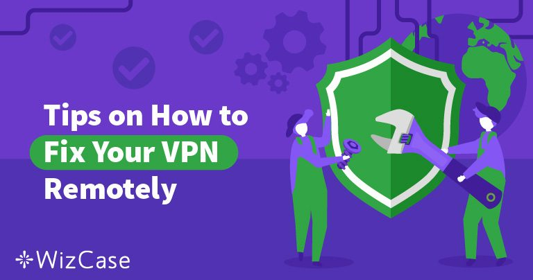 How Remote Workers Can Fix Their VPN From The Home Office