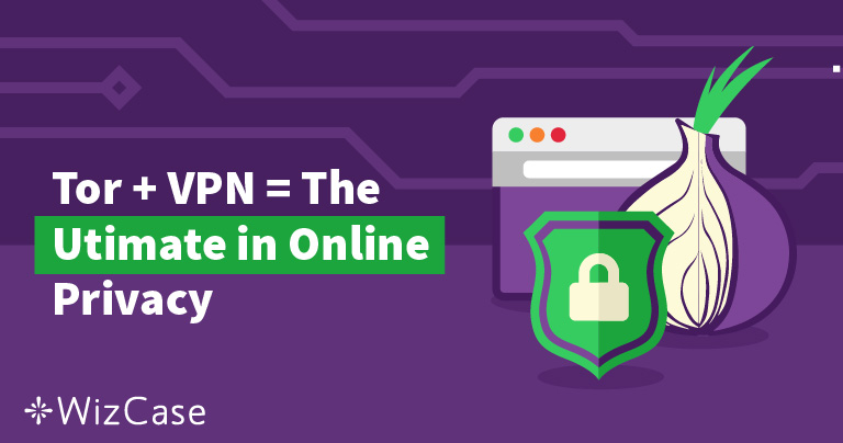 The Best VPNs for Tor for Absolute Privacy