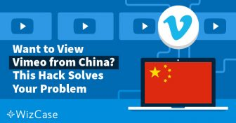 Want to View Vimeo from China? This Hack Solves Your Problem Wizcase