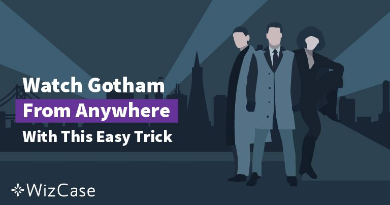 How to Easily Watch Gotham Online from Anywhere in 2019 Wizcase